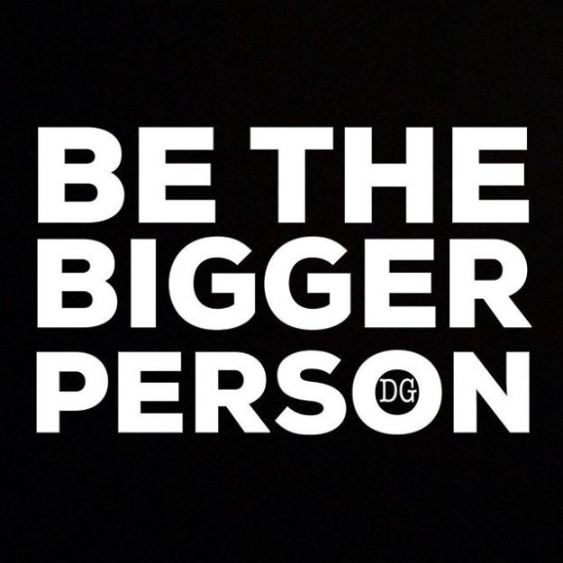 Be the Bigger Person