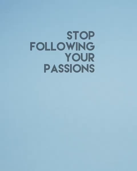 Leadership Lesson #5 – Stop Following Your Passions